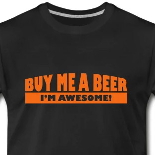 Buy me a beer, I'm awesome t-shirt