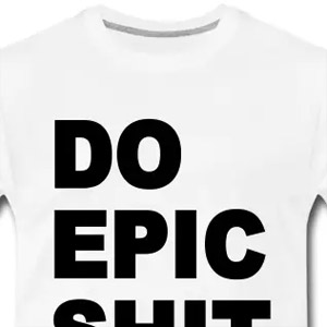 Do epic shit funny t-shirt
