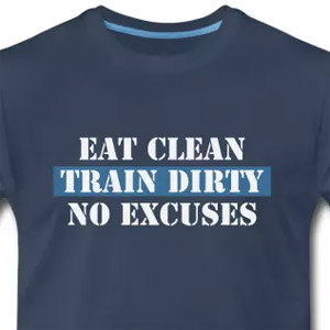 Eat clean, train dirty - No excuses t-shirt