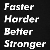 Faster harder better stronger
