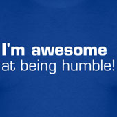 I'm awesome at being humble!