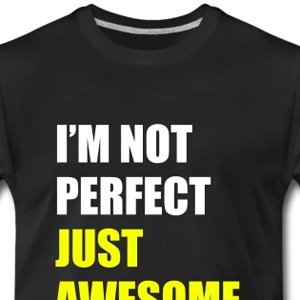 I'm not perfect, just awesome funny t-shirt
