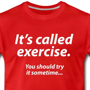 It's called exercise. You should try it sometime