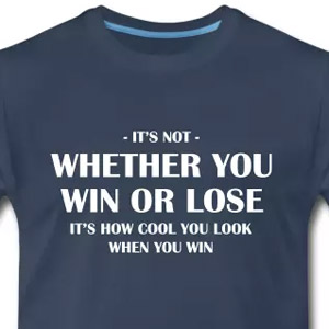 It's not whether you win or lose - It's how cool you look when you win