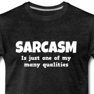 Sarcasm is just one of my many qualities