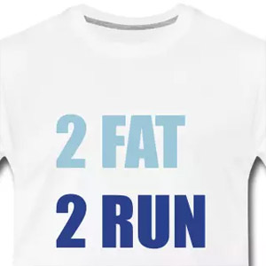 2 fat 2 run 4 fun t-shirt