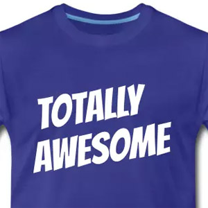 Totally awesome t-shirt