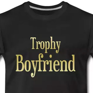 Trophy boyfriend t-shirt