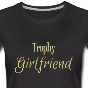 Trophy girlfriend t-shirt