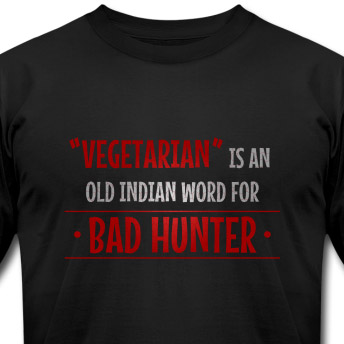 Vegetarian is an old indian word for bad hunter