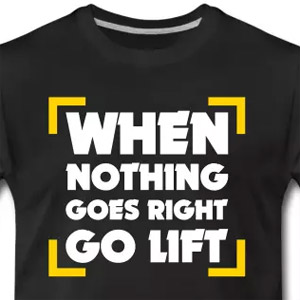 When nothing goes right go lift