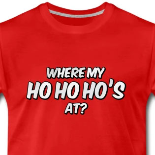 Where my ho ho ho's at?