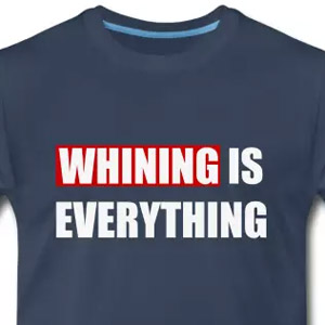 Whining is everything
