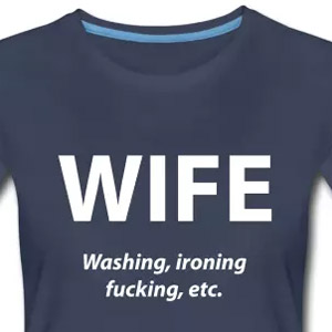 Wife - Washing, ironing, fucking, etc.