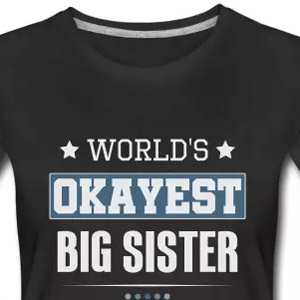 World's okayest big sister