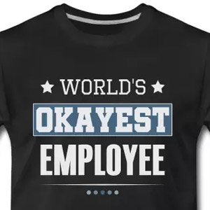World's okayest employee
