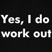 Yes, I do work out t-shirt