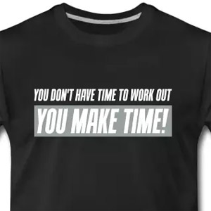 You don't have time to work out - You make time!