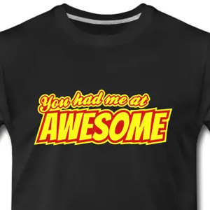 You had me at awesome
