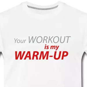 Your workout is my warm-up tshirt